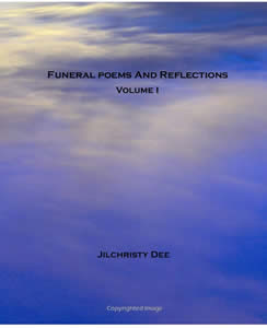 Click here for information about purchasing the entire book of poems,  Funeral Poems And Reflections - Volume I,   Copyright 2007 Jilchristy Dee.  All Rights Reserved.